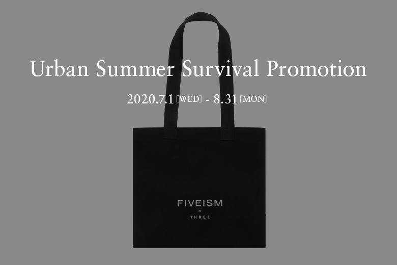URBAN SUMMER SURVIVAL SPECIAL GIFT | WHAT'S NEW | FIVEISM × THREE(ファイブイズム バイ スリー)公式ウェブサイト