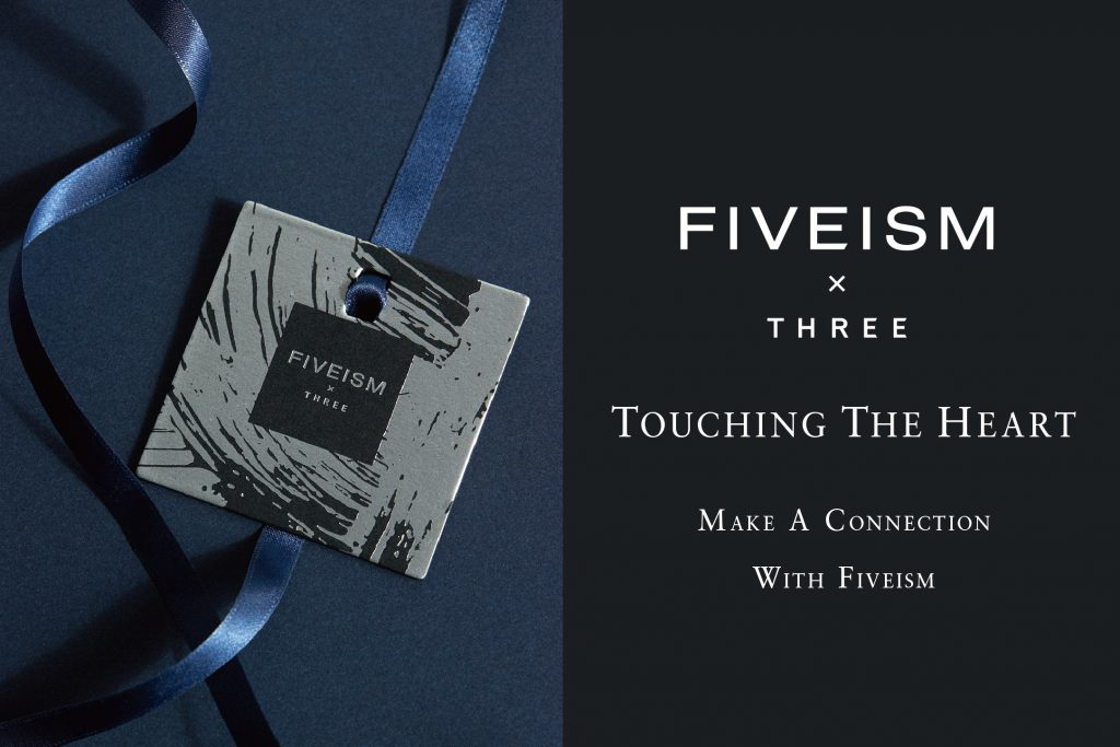 TOUCHING THE HEART | MAKE A CONNECTION WITH FIVEISM | WHAT'S NEW | FIVEISM × THREE(ファイブイズム バイ スリー)公式ウェブサイト